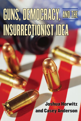Guns, Democracy, and the Insurrectionist Idea book cover